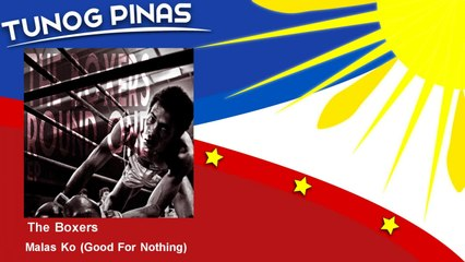 The Boxers - Malas Ko - Good For Nothing