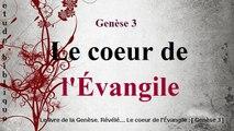 Le livre de la Genèse. Révélé.... Le coeur de l'Évangile : [ Genèse 3 ]