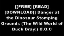 [NL2uc.[F.R.E.E D.O.W.N.L.O.A.D]] Danger at the Dinosaur Stomping Grounds (The Wild World of Buck Bray:) by Judy Young P.D.F