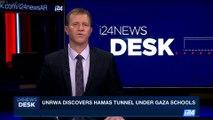 i24NEWS DESK | Unrwa discovers Hamas tunnel under Gaza schools | Friday, June 9th 2017