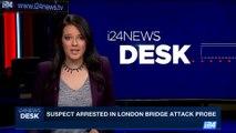 i24NEWS DESK | Suspect arrested in London bridge attack probe | Saturday, June 10th 2017