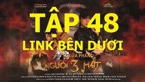 Người ba mặt tập 48 - Nguoi 3 Mat tap 48 link xem ben duoi