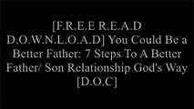 [F00Gh.[F.r.e.e] [D.o.w.n.l.o.a.d]] You Could Be a Better Father: 7 Steps To A Better Father/ Son Relationship God's Way by Hansen A. Harper, Disk. com [P.P.T]