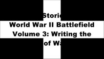 [ys9wr.R.E.A.D] Stories from the World War II Battlefield Volume 3: Writing the Stories of War by Jennifer Holik [K.I.N.D.L.E]