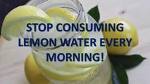 STOP CONSUMING LEMON WATER EVERY MORNING! ALL MISTAKE THAT MILLIONS OF PEOPLE MAKE IT
