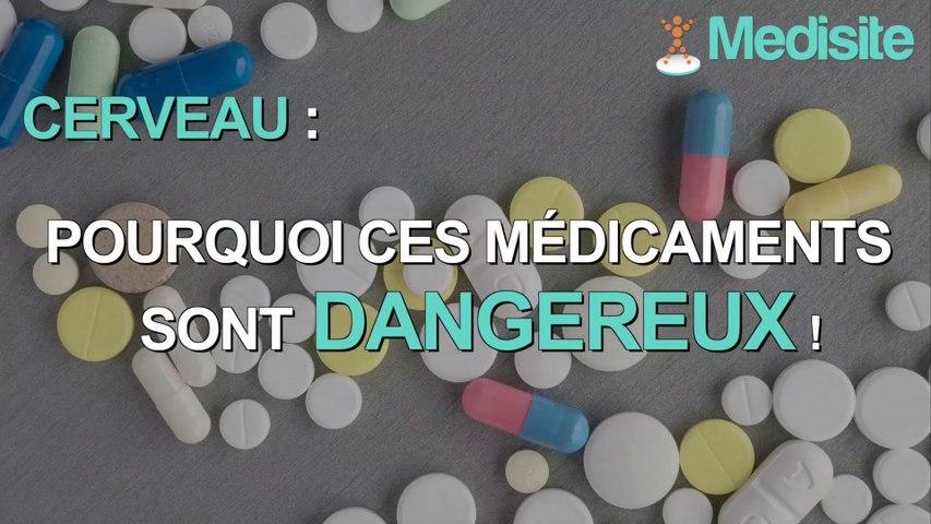 Cerveau : pourquoi ces médicaments sont-ils dangereux ?