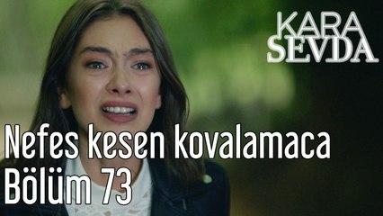 Kara Sevda 73. Bölüm Nefes Kesen Kovalamaca