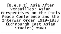 [q3rSF.!Best] Asia After Versailles: Asian Perspectives on the Paris Peace Conference and the Interwar Order 1919-1933 (Edinburgh East Asian Studies) by Edinburgh University Press [D.O.C]