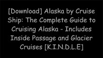 [cLNgd.Book] Alaska by Cruise Ship: The Complete Guide to Cruising Alaska - Includes Inside Passage and Glacier Cruises by Anne VipondDavid PeckarskyJoe UptonDon Pitcher [P.P.T]