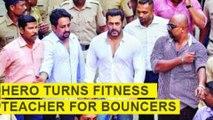 Salman Khan Turns STRICT, To Remove Unfit Bodyguards