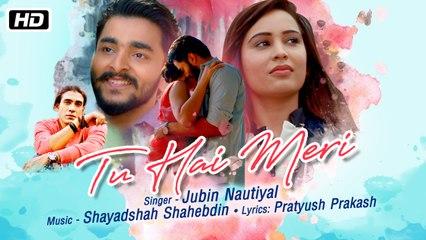 Tu Hai Meri | Full Video Song | Jubin Nautiyal | Shayadshah Shahebdin | New Indipop