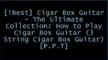 [tpdoT.B.o.o.k] Cigar Box Guitar - The Ultimate Collection: How to Play Cigar Box Guitar (3 String Cigar Box Guitar) by Brent C RobitailleMichael OrrDavid Sutton [K.I.N.D.L.E]
