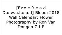 [nYQgj.[F.R.E.E R.E.A.D D.O.W.N.L.O.A.D]] Bloom 2018 Wall Calendar: Flower Photography by Ron Van Dongen by Ron van Dongen, Amber Lotus Publishing PPT