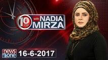 10pm with Nadia Mirza   16 June-2017   ٖFayaz-ul-Hasan Chohan   Kanwar Dilshad  