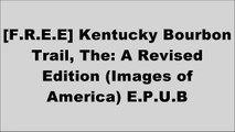 [nUjqR.!BEST] Kentucky Bourbon Trail, The: A Revised Edition (Images of America) by Berkeley, Jeanine ScottJoy PerrineClay RisenMichael R. Veach T.X.T