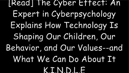 Our Behavior An Expert in Cyberpsychology Explains How Technology Is Shaping Our Children The Cyber Effect and Our Values--and What We Can Do About It
