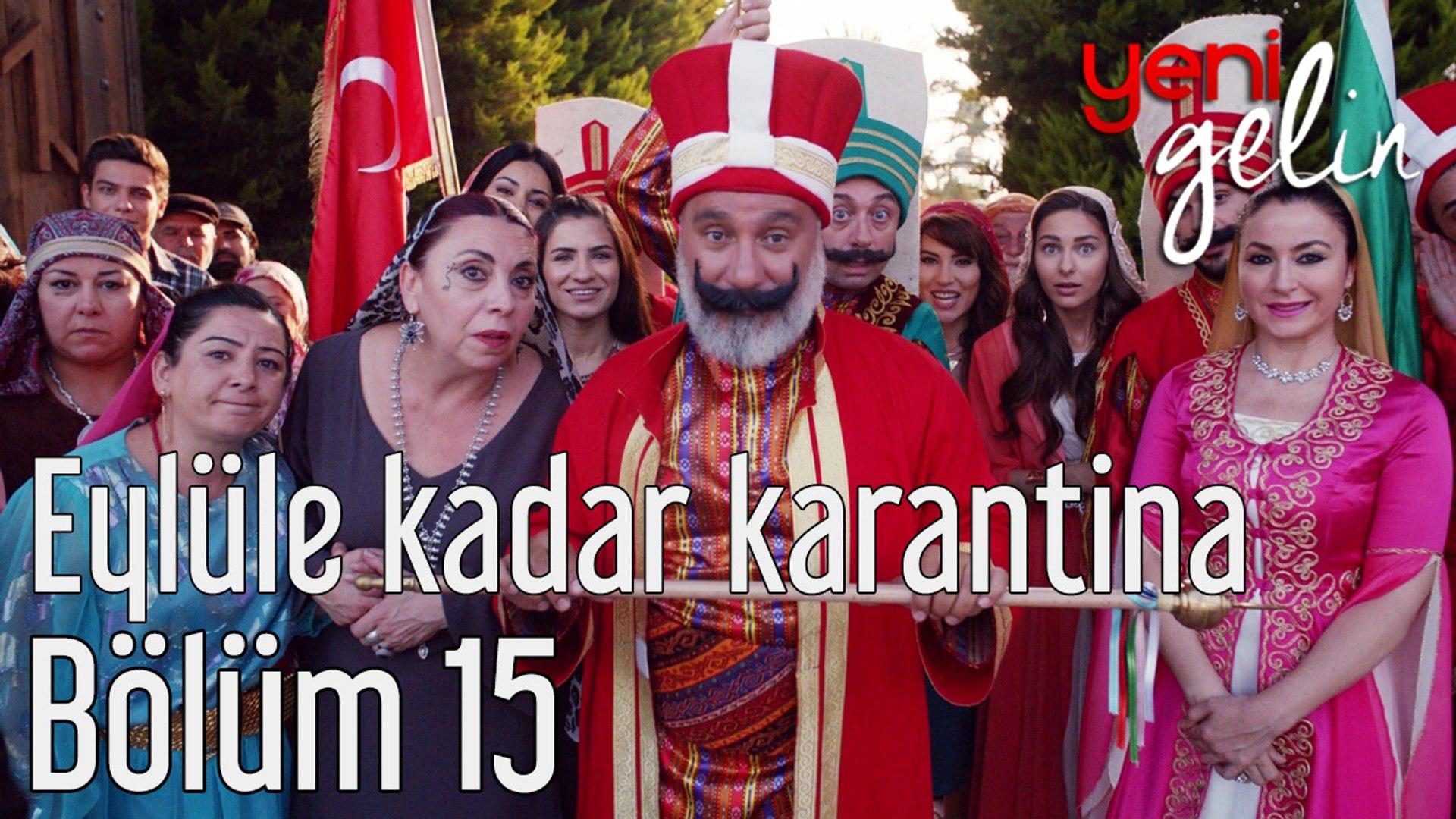 Yeni Gelin 15. Bölüm Eylül'e Kadar Karantina