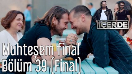 İçerde 39. Bölüm (Final) Muhteşem Final