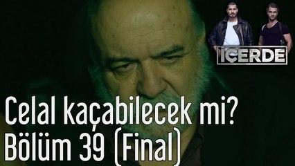 İçerde 39. Bölüm (Final) Celal Kaçabilecek mi?