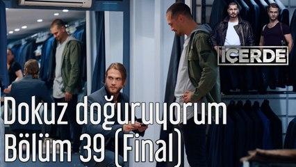 İçerde 39. Bölüm (Final) Dokuz Doğuruyorum