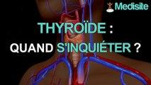 Thyroïde : quand s'inquiéter ?