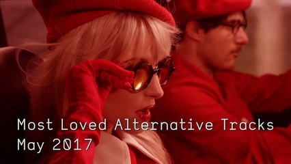 Top 10 Most Loved Alternative Tracks - May 2017
