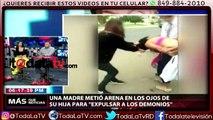 Una mujer metió arena en los ojos de su hija para sacar los demonios-Más Que Noticias-Video