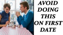 First Date: 5 Things should avoid doing on first date; Check out here | Boldsky