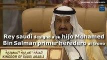 El rey Salman de Arabia Saudí designa a su hijo Mohamed Bin Salman primer heredero al trono