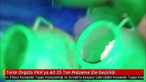 Terör Örgütü PKK'ya Ait 25 Ton Malzeme Ele Geçirildi