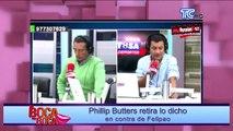 Phillip Butters retira lo dicho en contra de Felipao