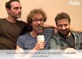"""Vidéo : Jérôme Niel, Ludovik et Baptiste Lorber : """"Pour votre santé, il est recommandé d'aller voir 6 fois le Manoir ! """""""