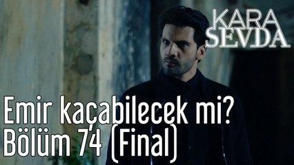 Kara Sevda 74. Bölüm (Final) Emir Kaçabilecek mi?