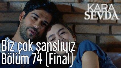 Kara Sevda 74. Bölüm (Final) Biz Çok Şanslıyız