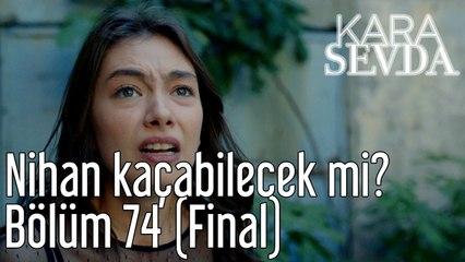 Kara Sevda 74. Bölüm (Final) Nihan Kaçabilecek mi?
