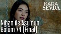 Kara Sevda 74. Bölüm (Final) Nihan ile Asu'nun Hesaplaşması
