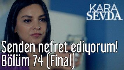 Kara Sevda 74. Bölüm (Final) Senden Nefret Ediyorum!