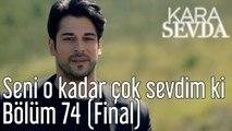 Kara Sevda 74. Bölüm (Final) Seni O Kadar Çok Sevdim ki