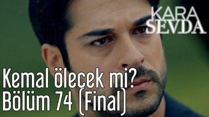 Kara Sevda 74. Bölüm (Final) Kemal Ölecek mi?