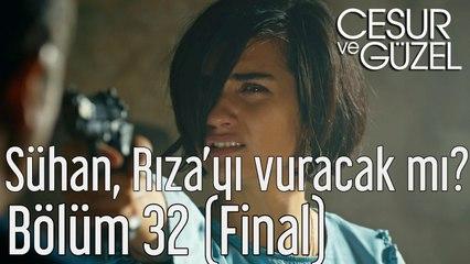 Cesur ve Güzel 32. Bölüm (Final) Sühan Rıza'yı Vuracak mı?