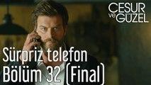Cesur ve Güzel 32. Bölüm (Final) Sürpriz Telefon