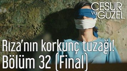 Cesur ve Güzel 32. Bölüm (Final) Rıza'nın Korkunç Tuzağı!