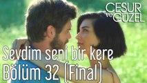 Cesur ve Güzel 32. Bölüm (Final) Özdemir Erdoğan - Sevdim Seni Bir Kere