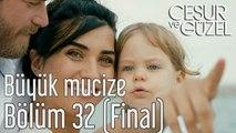 Cesur ve Güzel 32. Bölüm (Final) Büyük Mucize