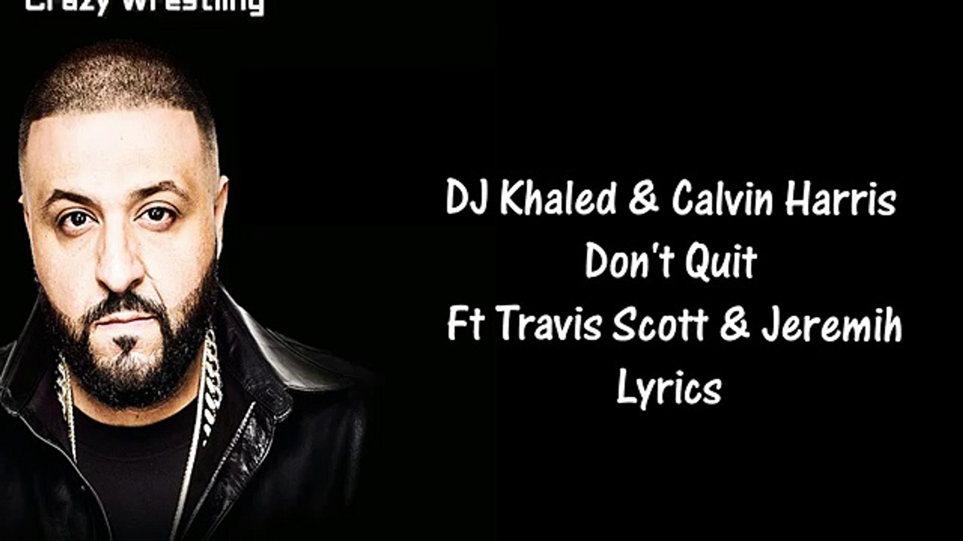 DJ Khaled & Calvin Harris - Don't Quit Ft Travis Scott & Jeremih Lyrics