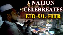 Eid-ul-Fitr celebrated across India with fervour and gaiety | Oneindia News
