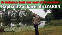 Je balance tout sur moi et la société ! Raphaël Zacharie de IZARRA