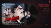 Lagan Tumse Laga Baithe Audio Song - Ajab Singh Ki Gajab Kahani - Ris