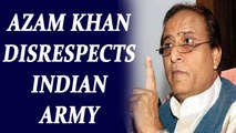 SP leader Azam Khan gives derogatory remarks on Indian Army, Watch Video   Oneindia News