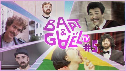 Bapt&GaelTV #5